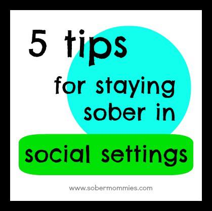 5 Tips For Staying Sober In Social Settings By SoberSara @ SoberMommies