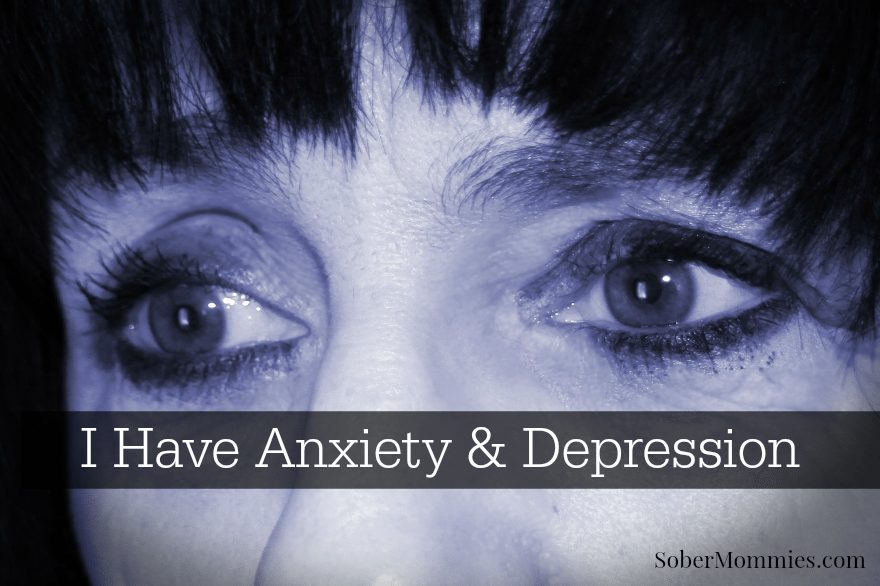 Sober Mommies I Have Anxiety And Depression #recovery #mentalhealth