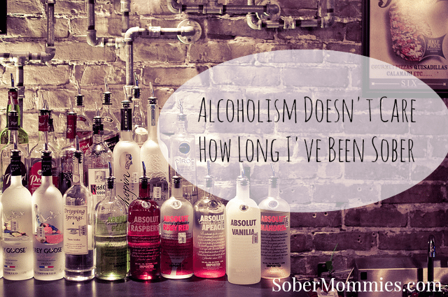 Sober Mommies Alcoholism Doesn't Care How Long I've Been Sober