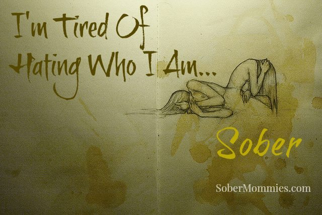 Sober Mommies I'm Tired Of Hating Myself