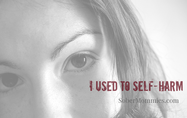 Sober Mommies: I Used To Self Harm