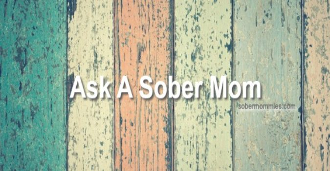 Sober Mommies Ask A Sober Mom Responses